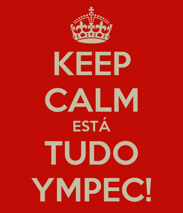 KEEP CALM ESTÁ TUDO YMPEC!