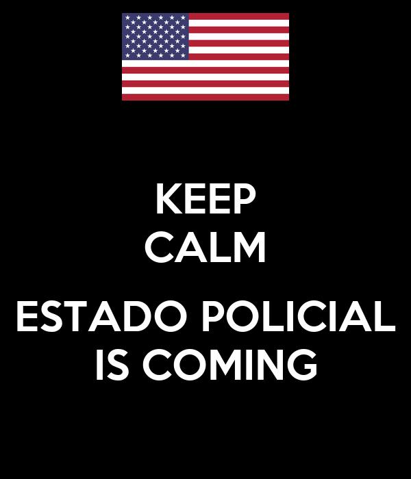 KEEP CALM  ESTADO POLICIAL IS COMING