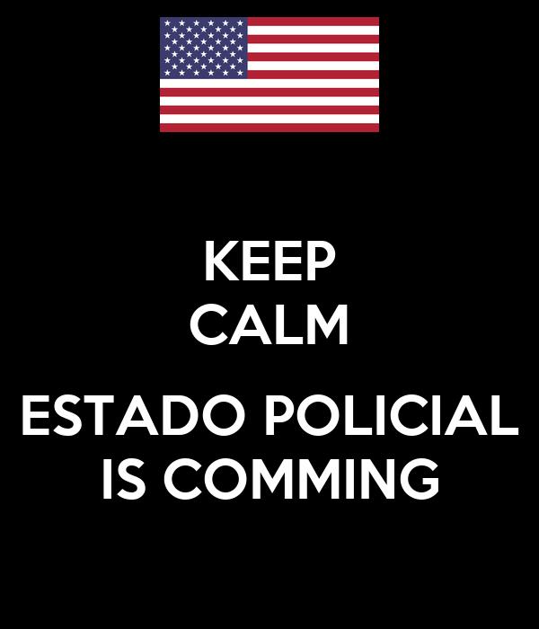 KEEP CALM  ESTADO POLICIAL IS COMMING