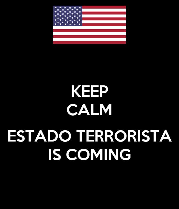 KEEP CALM  ESTADO TERRORISTA IS COMING