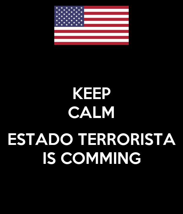 KEEP CALM  ESTADO TERRORISTA IS COMMING
