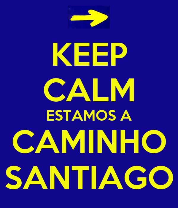 KEEP CALM ESTAMOS A CAMINHO SANTIAGO