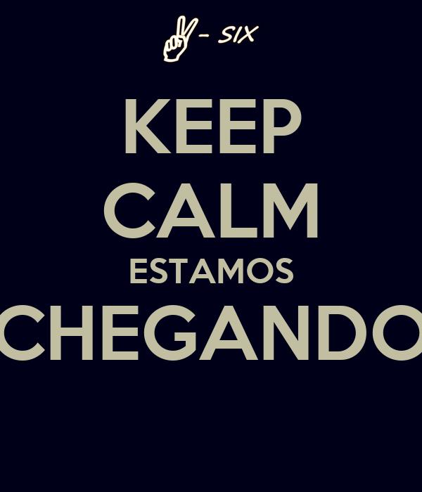 KEEP CALM ESTAMOS CHEGANDO