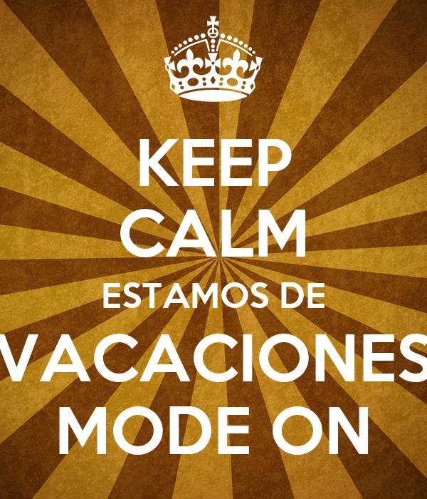 KEEP CALM ESTAMOS DE VACACIONES MODE ON