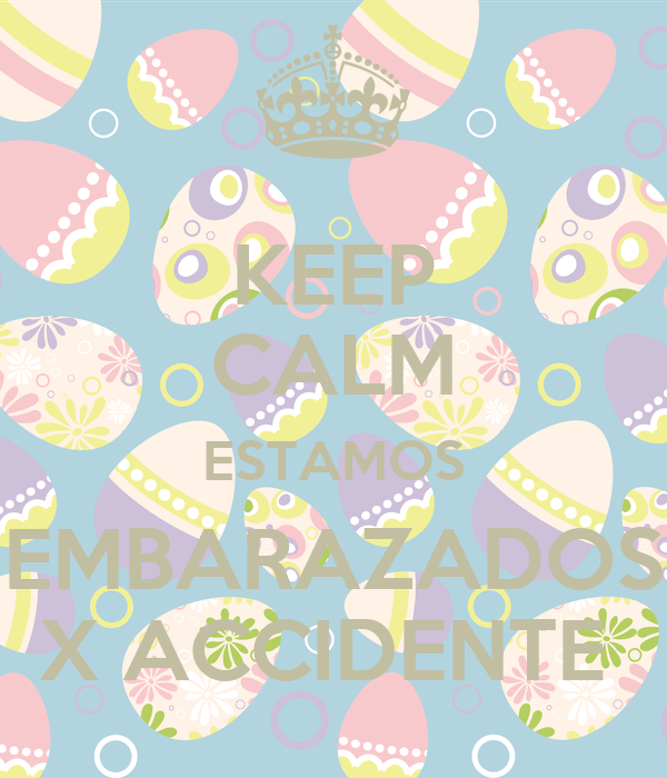 KEEP CALM ESTAMOS EMBARAZADOS X ACCIDENTE