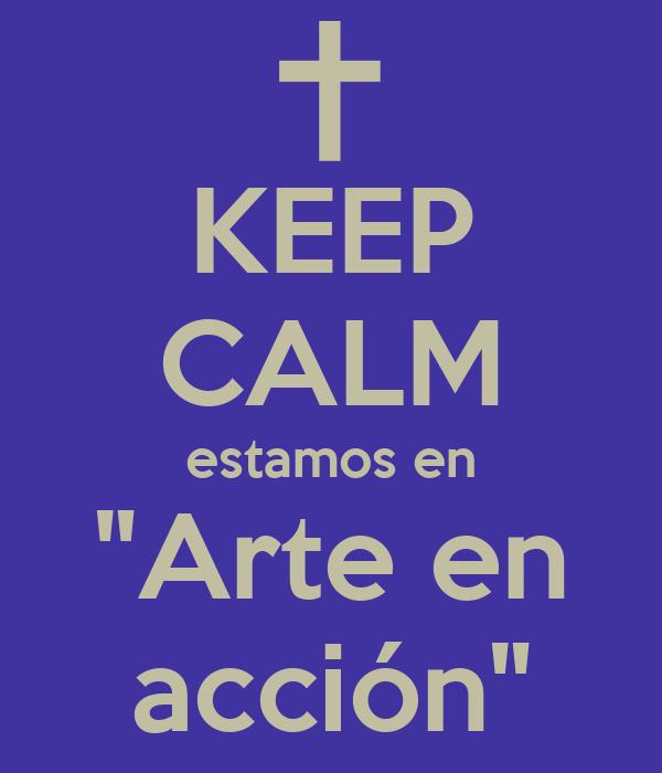 """KEEP CALM estamos en """"Arte en acción"""""""