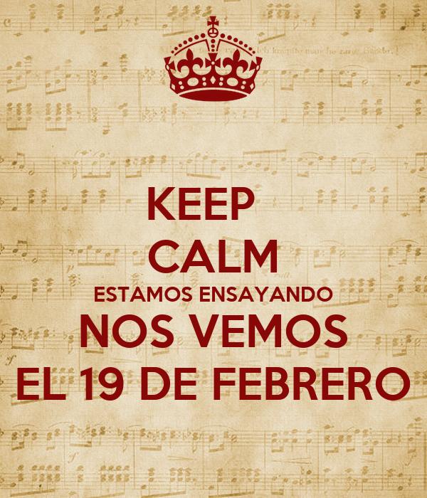 KEEP   CALM ESTAMOS ENSAYANDO NOS VEMOS EL 19 DE FEBRERO