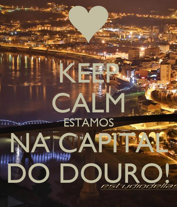 KEEP CALM ESTAMOS NA CAPITAL DO DOURO!