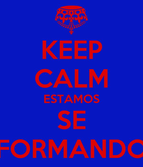 KEEP CALM ESTAMOS SE FORMANDO