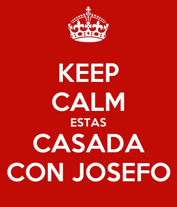 KEEP CALM ESTAS CASADA CON JOSEFO
