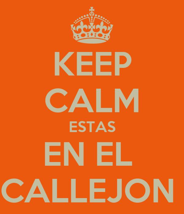 KEEP CALM ESTAS EN EL  CALLEJON