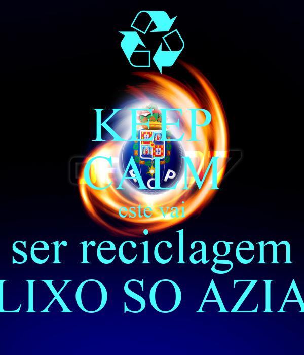 KEEP CALM este vai ser reciclagem LIXO SO AZIA