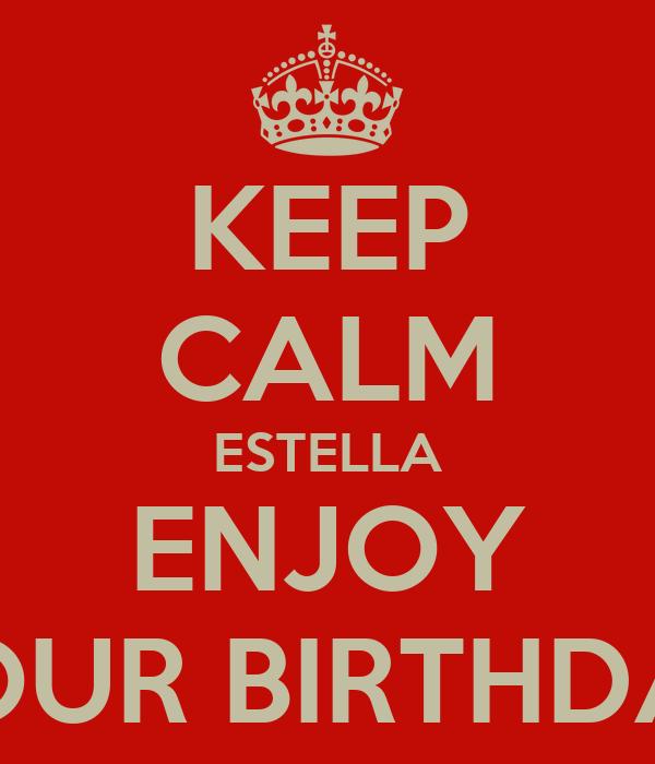 KEEP CALM ESTELLA ENJOY YOUR BIRTHDAY