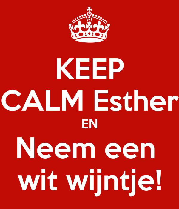 KEEP CALM Esther EN Neem een  wit wijntje!
