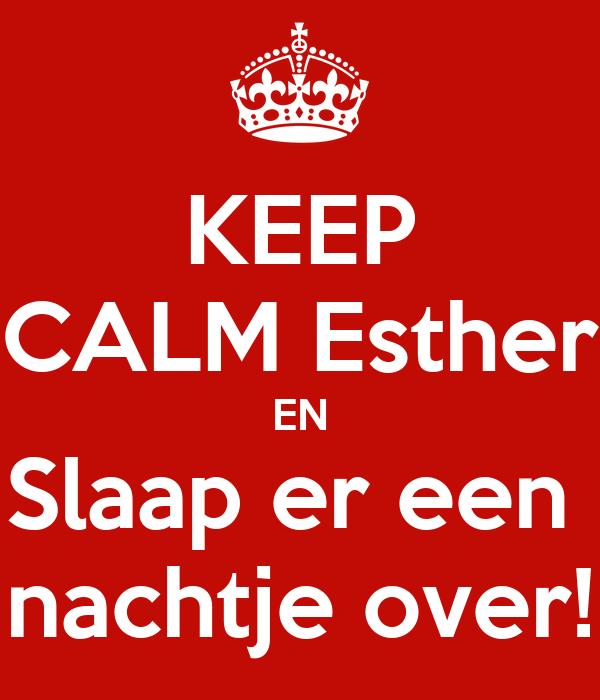 KEEP CALM Esther EN Slaap er een  nachtje over!