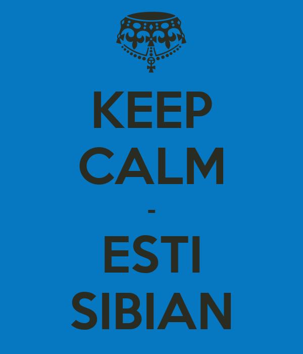 KEEP CALM - ESTI SIBIAN