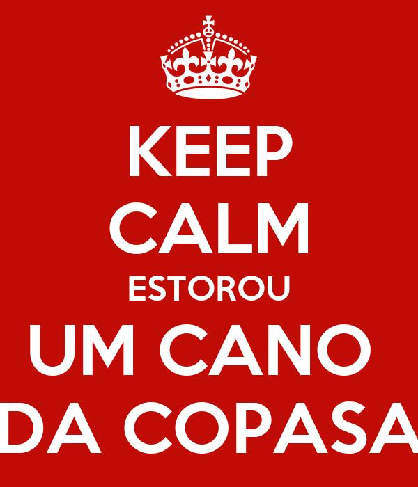 KEEP CALM ESTOROU UM CANO  DA COPASA