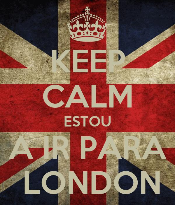 KEEP CALM ESTOU A IR PARA  LONDON