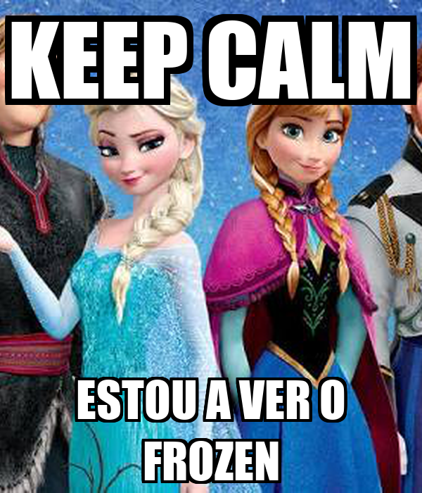 KEEP CALM ESTOU A VER O FROZEN