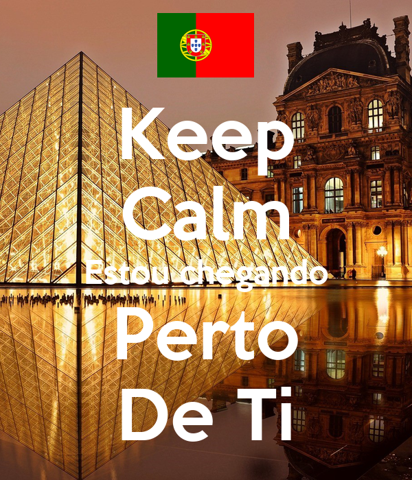 Keep Calm Estou chegando Perto De Ti