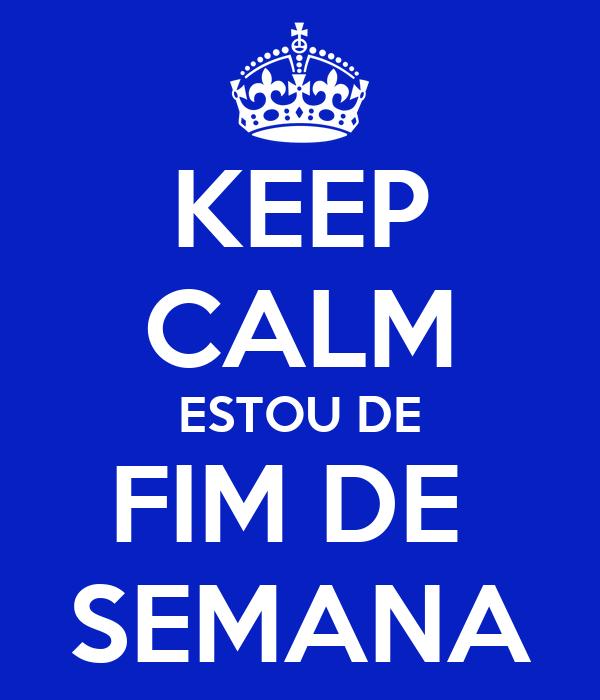 KEEP CALM ESTOU DE FIM DE  SEMANA