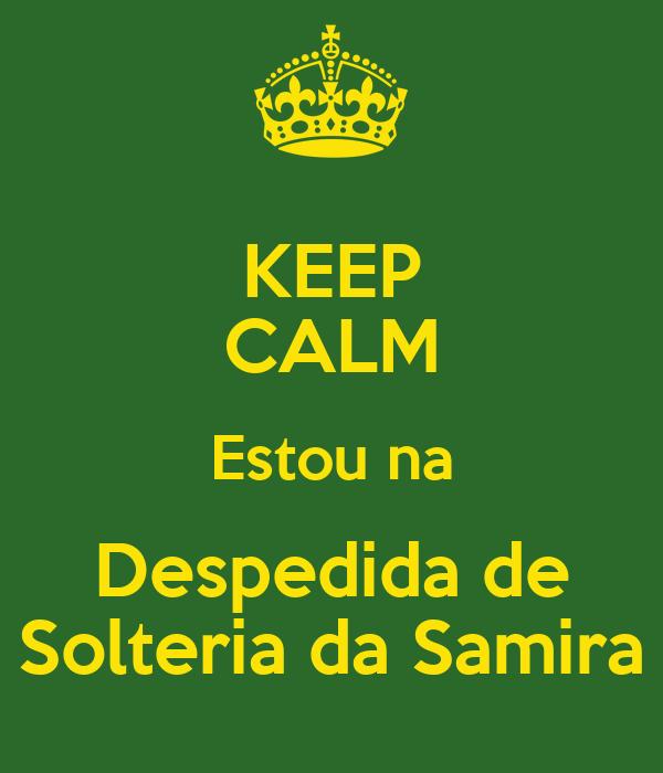 KEEP CALM Estou na Despedida de Solteria da Samira