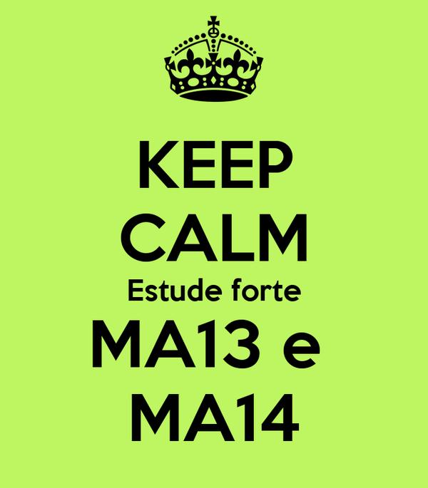 KEEP CALM Estude forte MA13 e  MA14