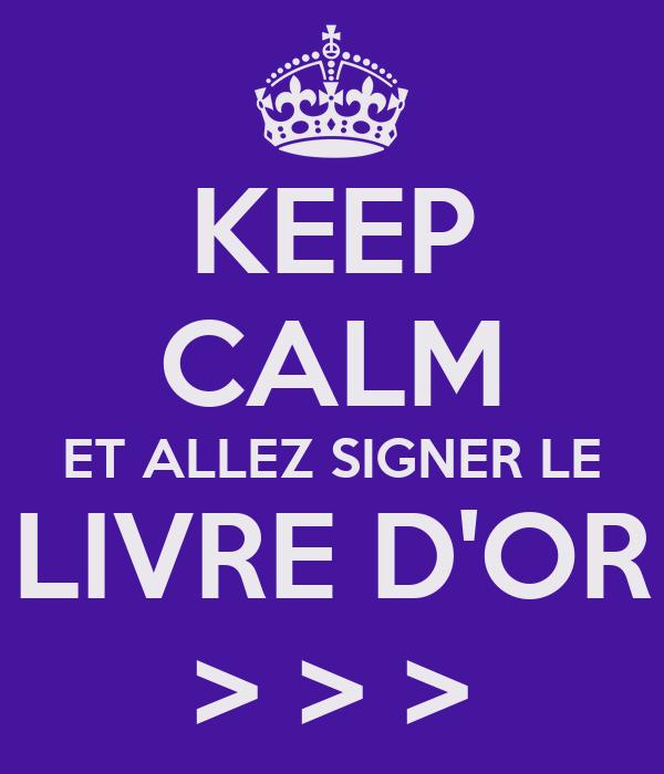 KEEP CALM ET ALLEZ SIGNER LE LIVRE D'OR > > >