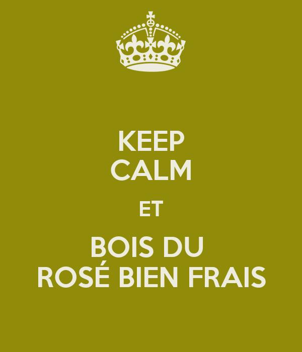 KEEP CALM ET BOIS DU  ROSÉ BIEN FRAIS