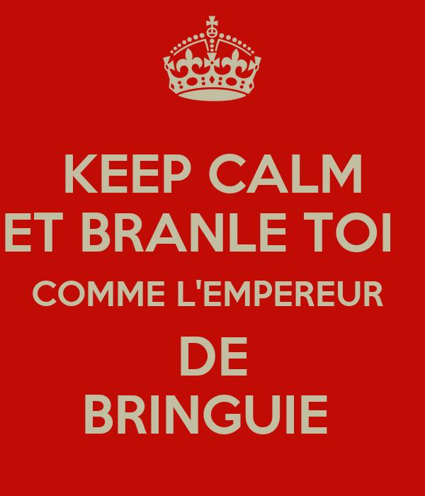 KEEP CALM ET BRANLE TOI   COMME L'EMPEREUR  DE BRINGUIE