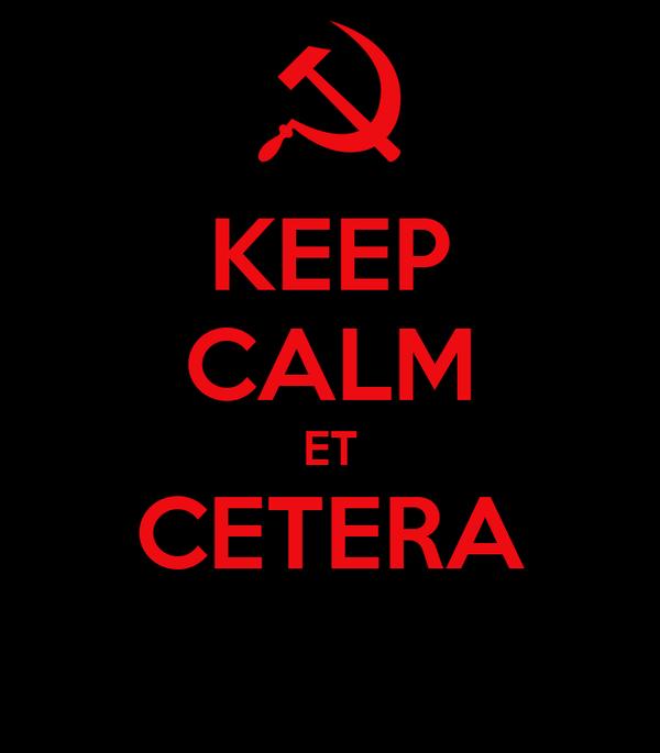 KEEP CALM ET CETERA