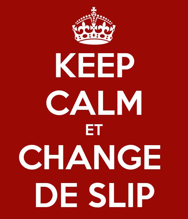 KEEP CALM ET CHANGE  DE SLIP