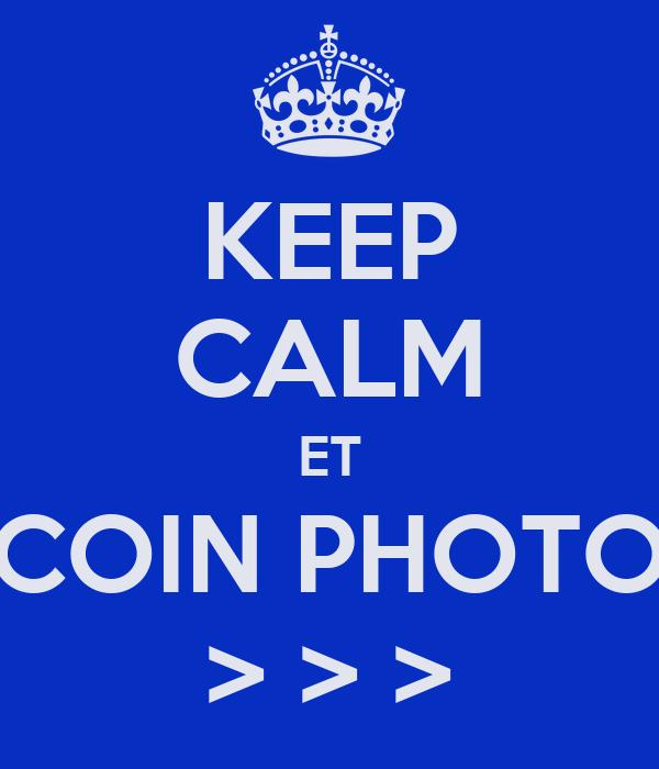 KEEP CALM ET COIN PHOTO > > >