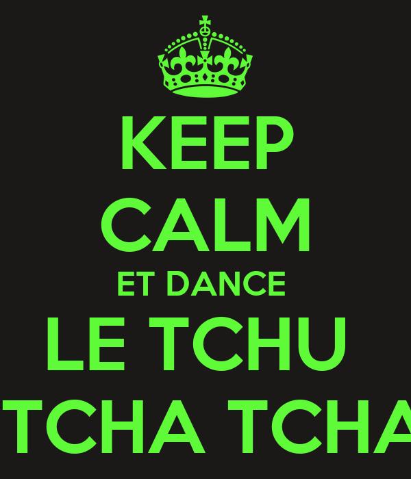KEEP CALM ET DANCE  LE TCHU    TCHA TCHA
