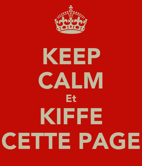 KEEP CALM Et KIFFE CETTE PAGE