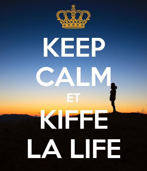 KEEP CALM ET KIFFE LA LIFE