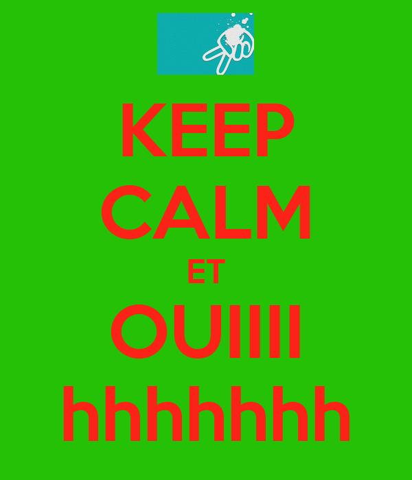 KEEP CALM ET OUIIII hhhhhhh