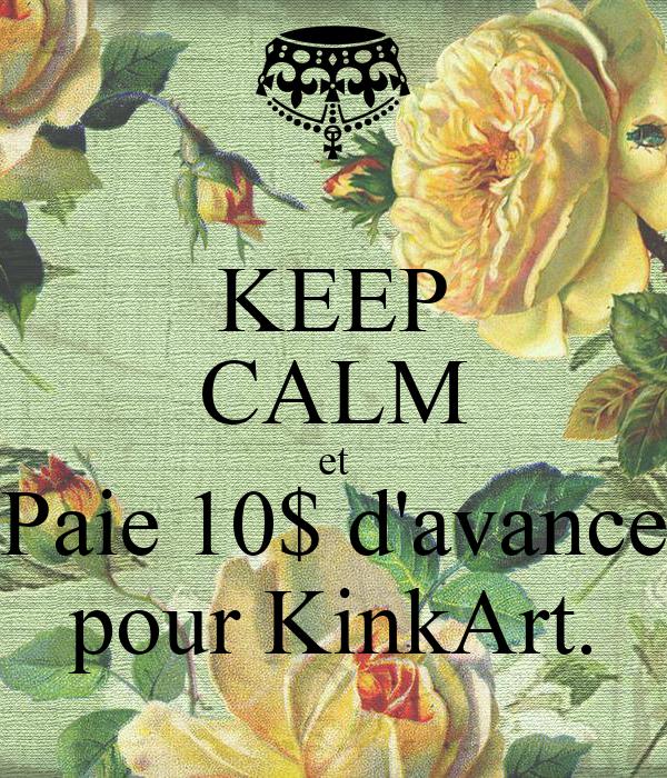 KEEP CALM et Paie 10$ d'avance pour KinkArt.