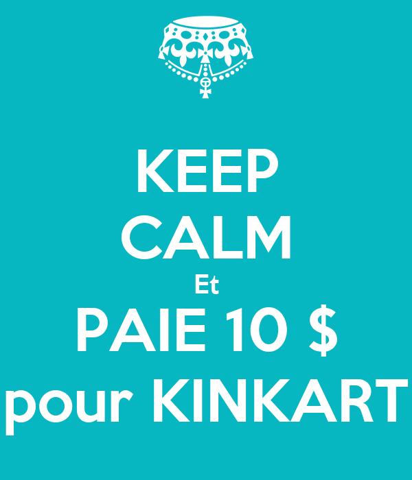 KEEP CALM Et PAIE 10 $ pour KINKART