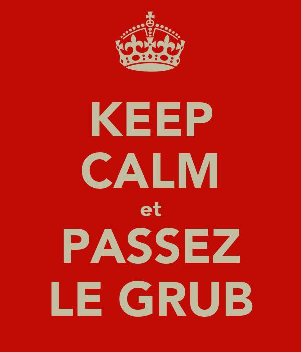 KEEP CALM et PASSEZ LE GRUB