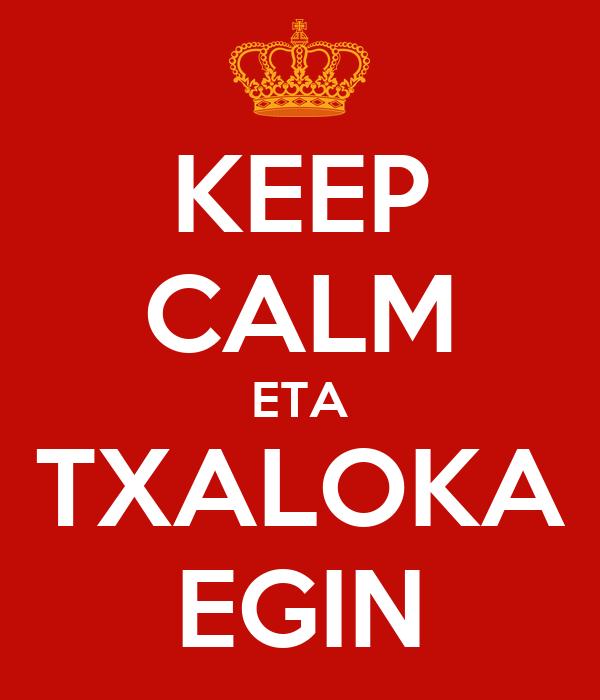 KEEP CALM ETA TXALOKA EGIN