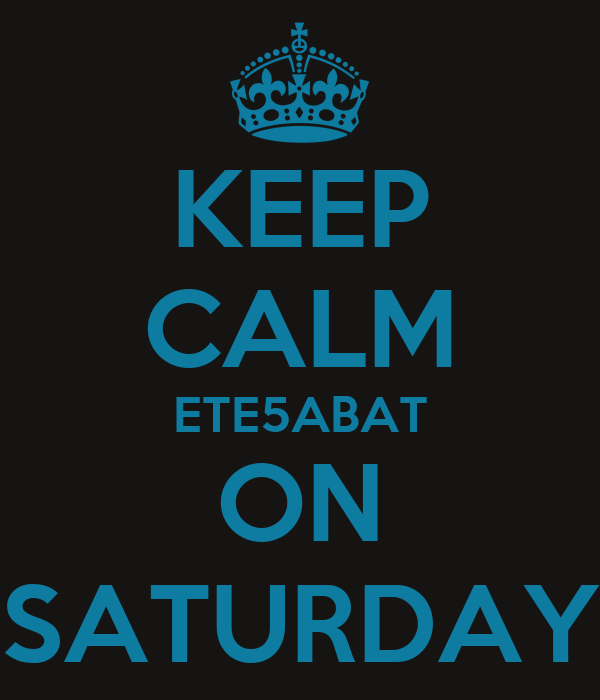 KEEP CALM ETE5ABAT ON SATURDAY