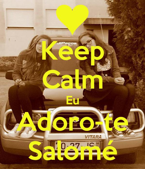Keep Calm Eu Adoro-te Salomé