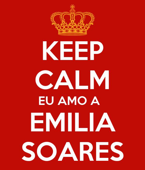 KEEP CALM EU AMO A   EMILIA SOARES
