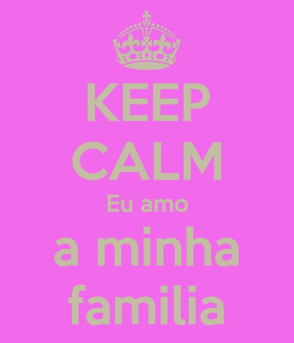 KEEP CALM Eu amo a minha familia