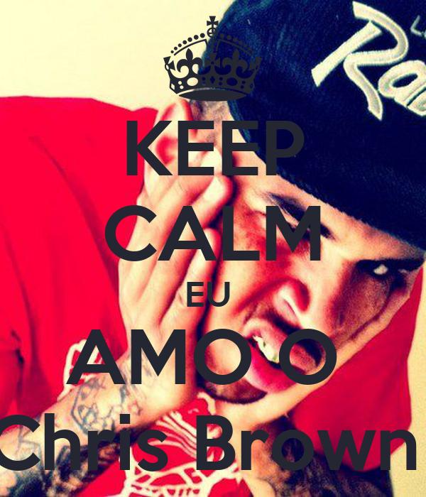 KEEP CALM EU  AMO O  Chris Brown