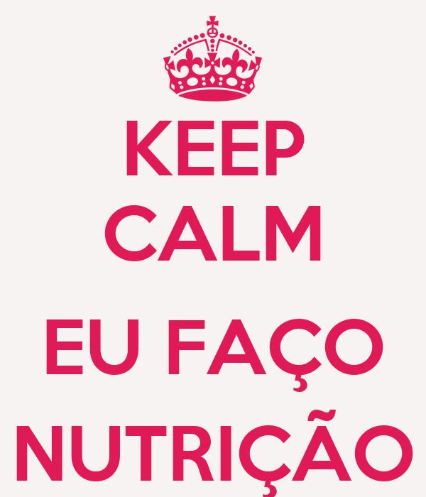 KEEP CALM  EU FAÇO NUTRIÇÃO