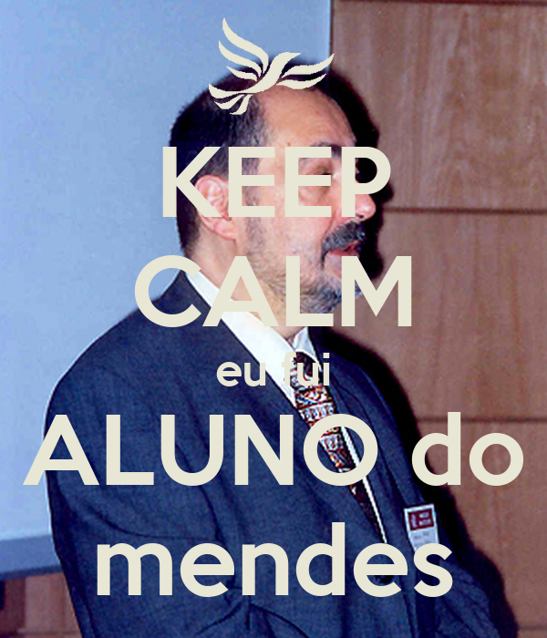 KEEP CALM eu fui ALUNO do mendes