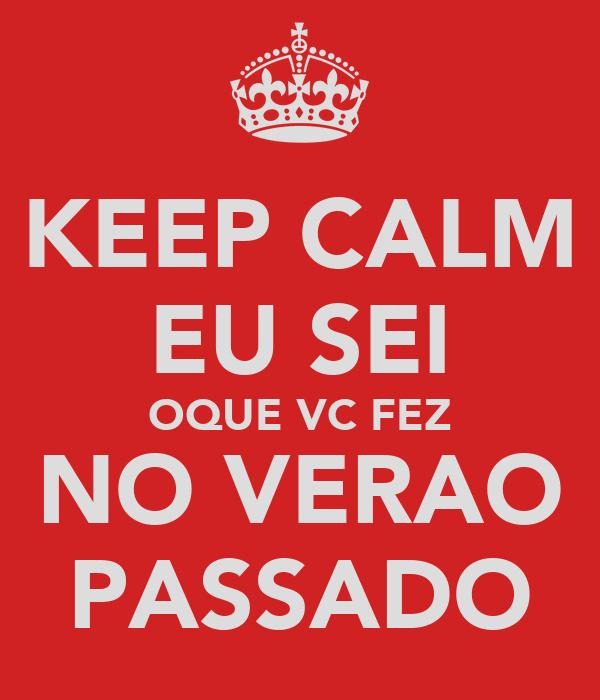 KEEP CALM EU SEI OQUE VC FEZ NO VERAO PASSADO