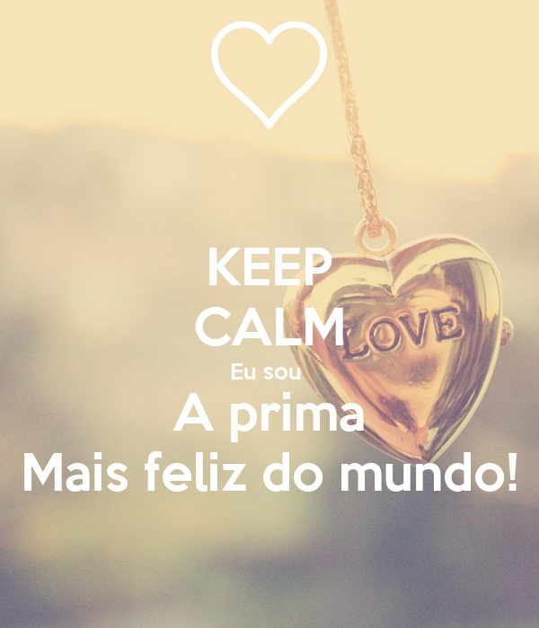 KEEP CALM Eu sou  A prima Mais feliz do mundo!